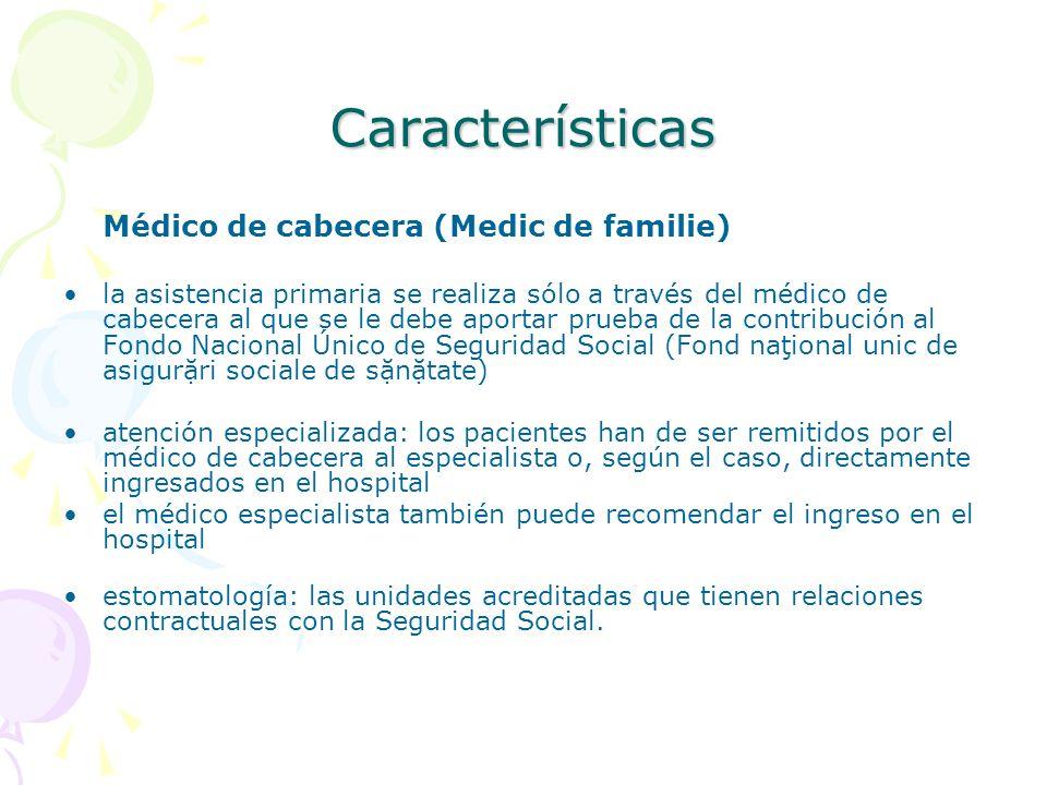 Características Médico de cabecera (Medic de familie) la asistencia primaria se realiza sólo a través del médico de cabecera al que se le debe aportar