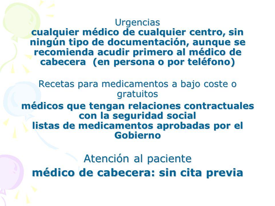 Urgencias cualquier médico de cualquier centro, sin ningún tipo de documentación, aunque se recomienda acudir primero al médico de cabecera (en person
