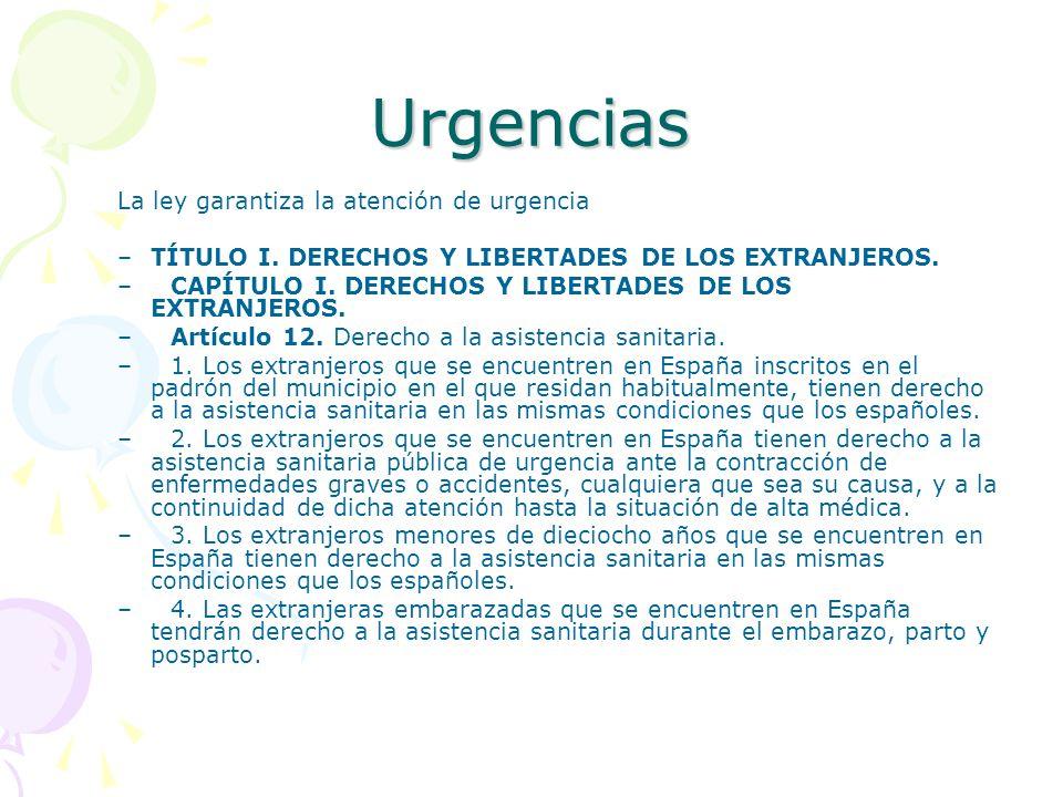 Urgencias La ley garantiza la atención de urgencia –TÍTULO I. DERECHOS Y LIBERTADES DE LOS EXTRANJEROS. –CAPÍTULO I. DERECHOS Y LIBERTADES DE LOS EXTR