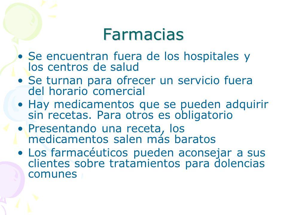 Farmacias Se encuentran fuera de los hospitales y los centros de salud Se turnan para ofrecer un servicio fuera del horario comercial Hay medicamentos
