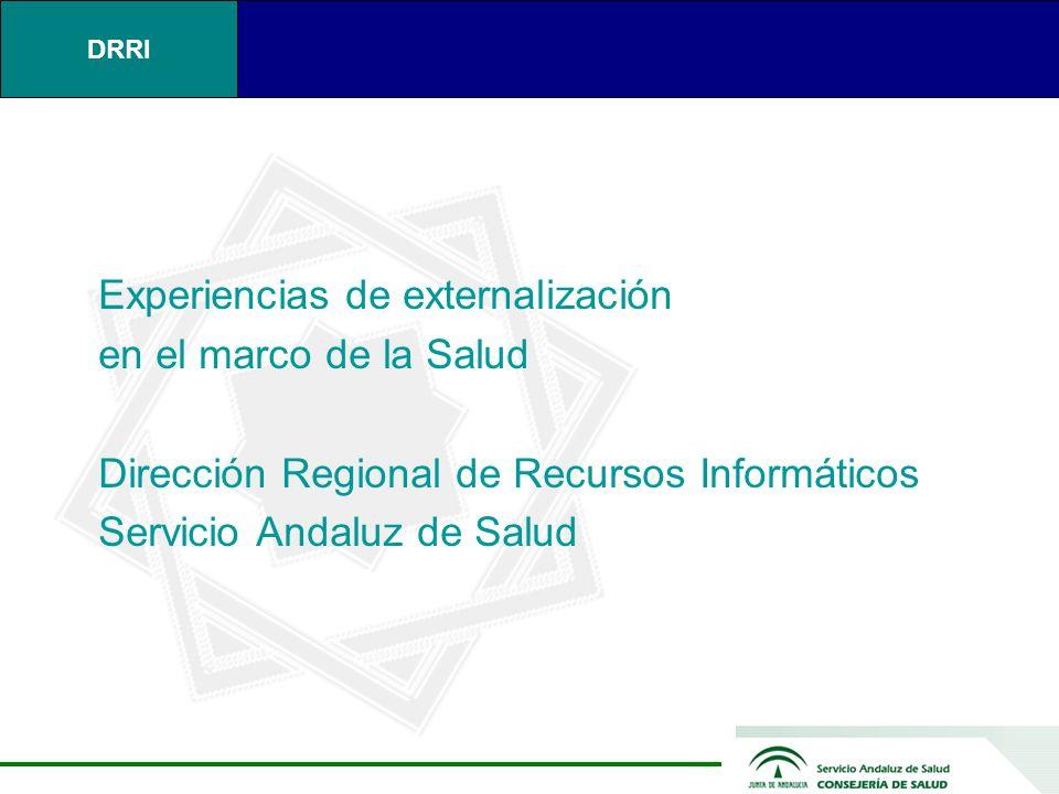 DRRI Experiencias de externalización en el marco de la Salud Dirección Regional de Recursos Informáticos Servicio Andaluz de Salud