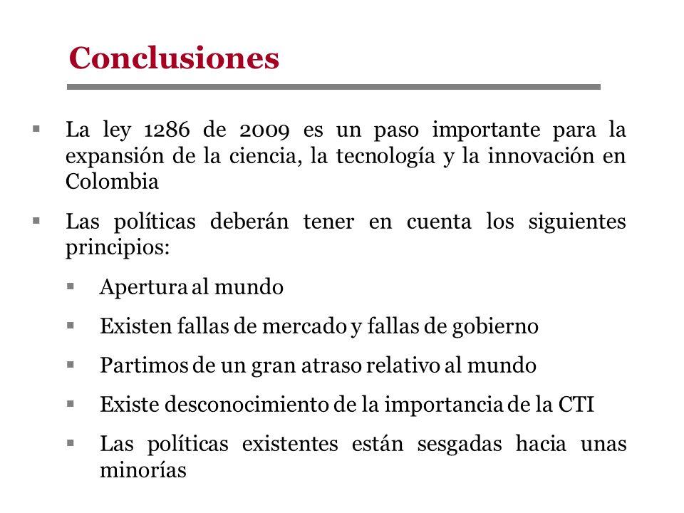 La ley 1286 de 2009 es un paso importante para la expansión de la ciencia, la tecnología y la innovación en Colombia Las políticas deberán tener en cu
