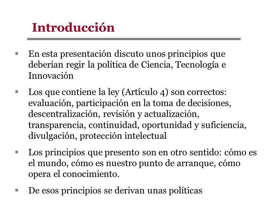 En esta presentación discuto unos principios que deberían regir la política de Ciencia, Tecnología e Innovación Los que contiene la ley (Artículo 4) s