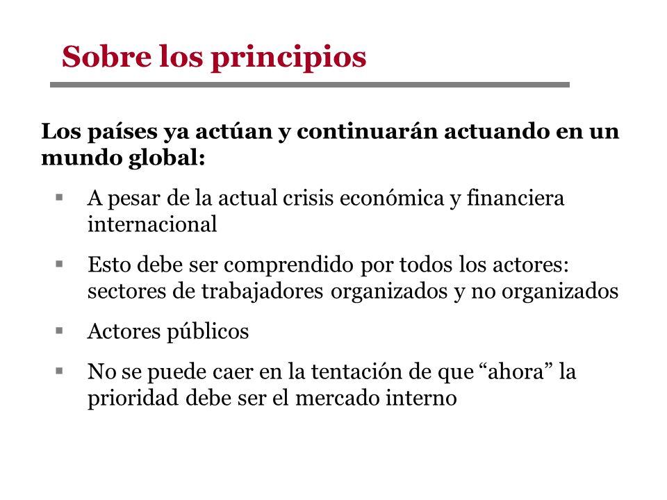 Sobre los principios Los países ya actúan y continuarán actuando en un mundo global: A pesar de la actual crisis económica y financiera internacional