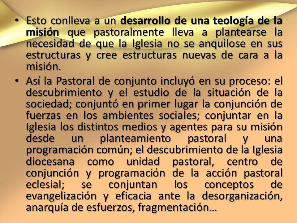 Esto conlleva a un desarrollo de una teología de la misión que pastoralmente lleva a plantearse la necesidad de que la Iglesia no se anquilose en sus