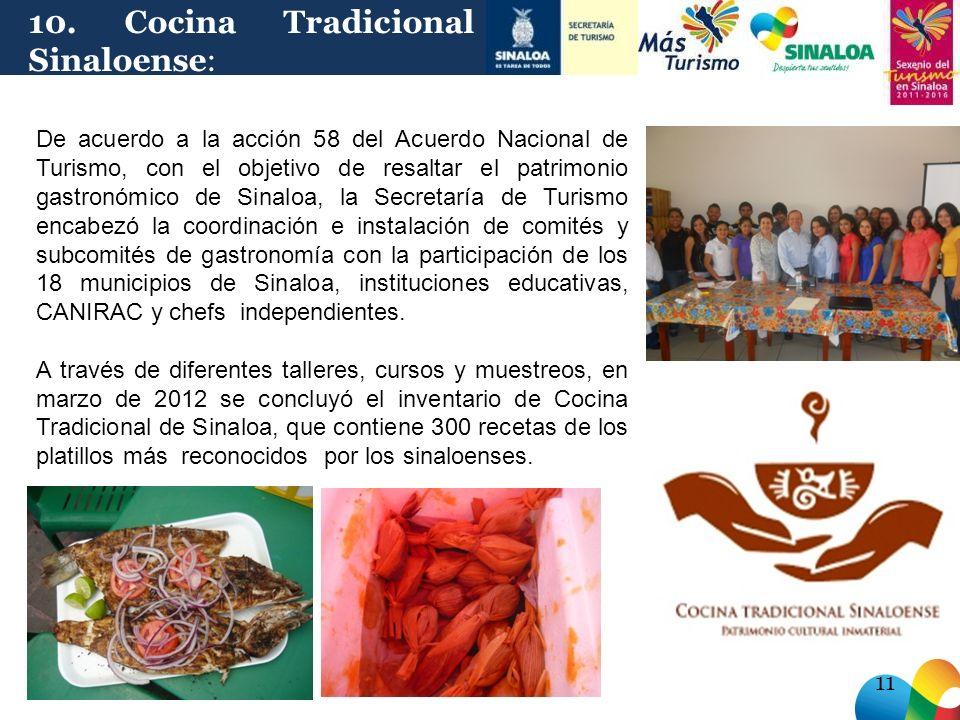 De acuerdo a la acción 58 del Acuerdo Nacional de Turismo, con el objetivo de resaltar el patrimonio gastronómico de Sinaloa, la Secretaría de Turismo encabezó la coordinación e instalación de comités y subcomités de gastronomía con la participación de los 18 municipios de Sinaloa, instituciones educativas, CANIRAC y chefs independientes.