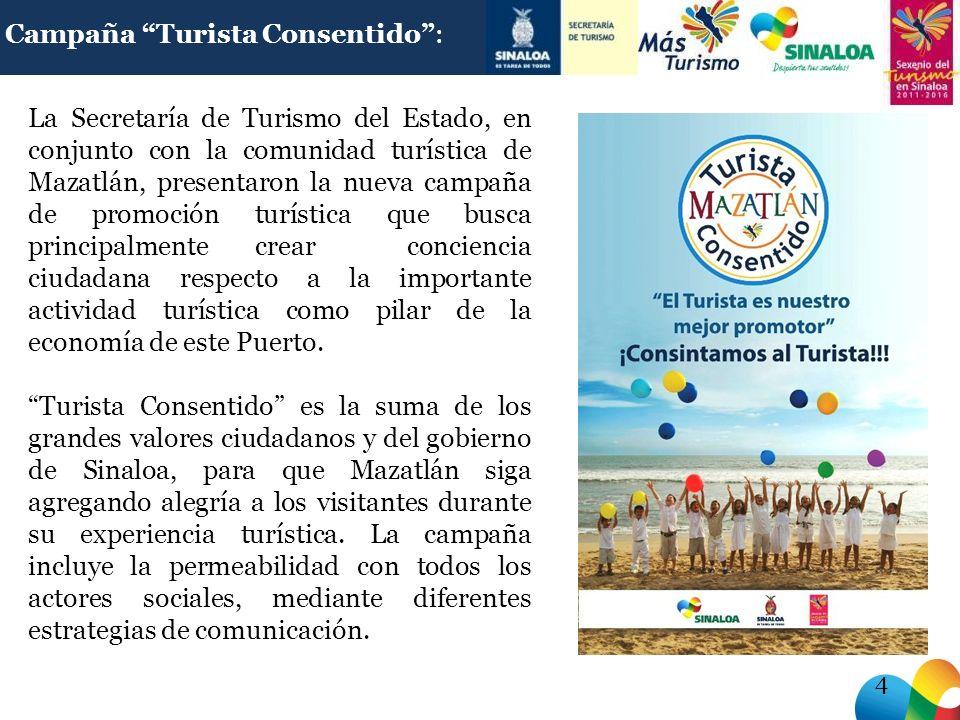 4 La Secretaría de Turismo del Estado, en conjunto con la comunidad turística de Mazatlán, presentaron la nueva campaña de promoción turística que busca principalmente crear conciencia ciudadana respecto a la importante actividad turística como pilar de la economía de este Puerto.