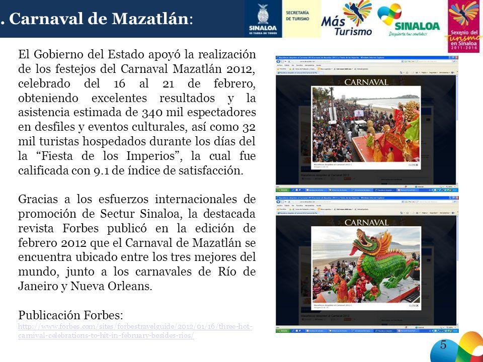 5 El Gobierno del Estado apoyó la realización de los festejos del Carnaval Mazatlán 2012, celebrado del 16 al 21 de febrero, obteniendo excelentes resultados y la asistencia estimada de 340 mil espectadores en desfiles y eventos culturales, así como 32 mil turistas hospedados durante los días del la Fiesta de los Imperios, la cual fue calificada con 9.1 de índice de satisfacción.