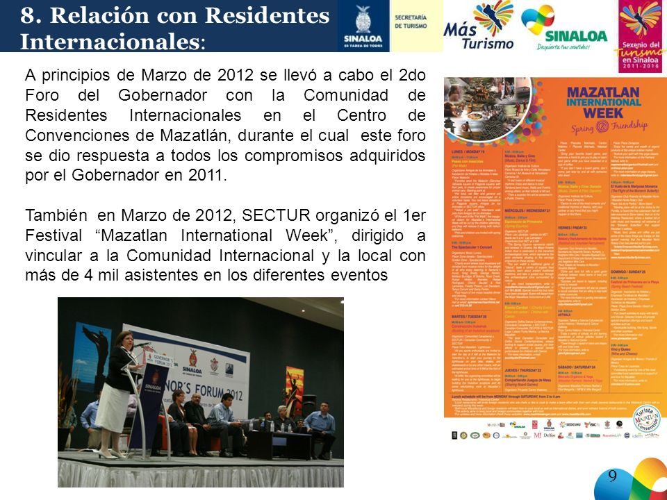 A principios de Marzo de 2012 se llevó a cabo el 2do Foro del Gobernador con la Comunidad de Residentes Internacionales en el Centro de Convenciones de Mazatlán, durante el cual este foro se dio respuesta a todos los compromisos adquiridos por el Gobernador en 2011.