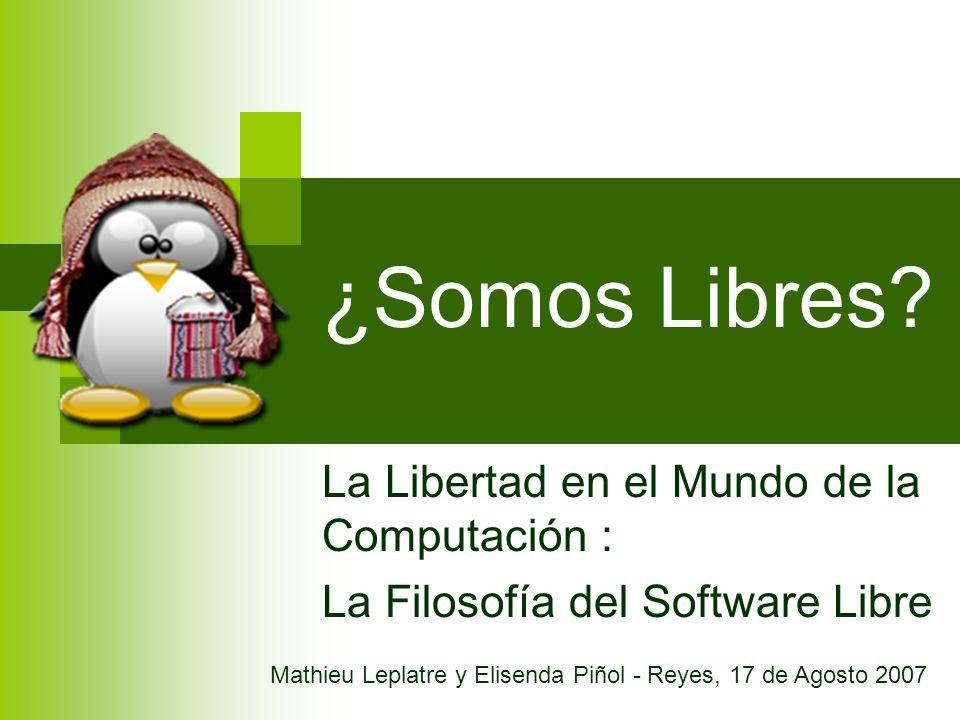 ¿Somos Libres? La Libertad en el Mundo de la Computación : La Filosofía del Software Libre Mathieu Leplatre y Elisenda Piñol - Reyes, 17 de Agosto 200