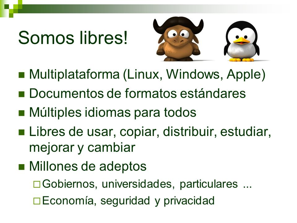 Somos libres! Multiplataforma (Linux, Windows, Apple) Documentos de formatos estándares Múltiples idiomas para todos Libres de usar, copiar, distribui