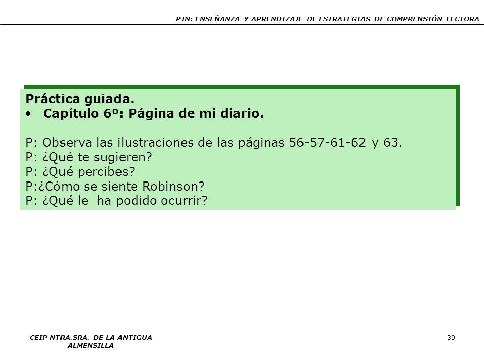 PIN: ENSEÑANZA Y APRENDIZAJE DE ESTRATEGIAS DE COMPRENSIÓN LECTORA CEIP NTRA.SRA. DE LA ANTIGUA ALMENSILLA 39 Práctica guiada. Capítulo 6º: Página de