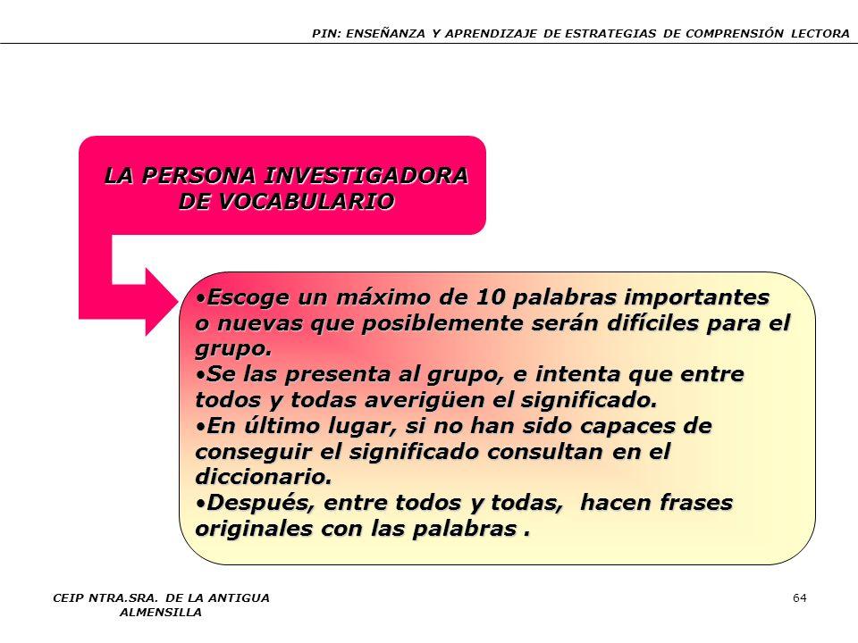 PIN: ENSEÑANZA Y APRENDIZAJE DE ESTRATEGIAS DE COMPRENSIÓN LECTORA CEIP NTRA.SRA. DE LA ANTIGUA ALMENSILLA 64 LA PERSONA INVESTIGADORA DE VOCABULARIO