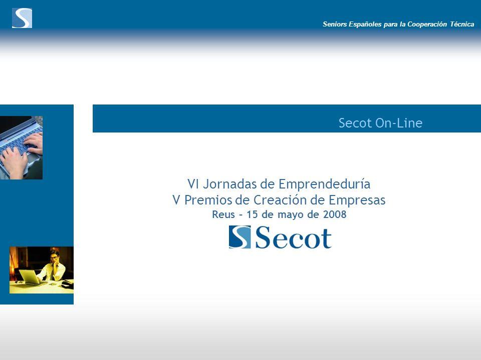 Seniors Españoles para la Cooperación Técnica Secot On-Line VI Jornadas de Emprendeduría V Premios de Creación de Empresas Reus – 15 de mayo de 2008