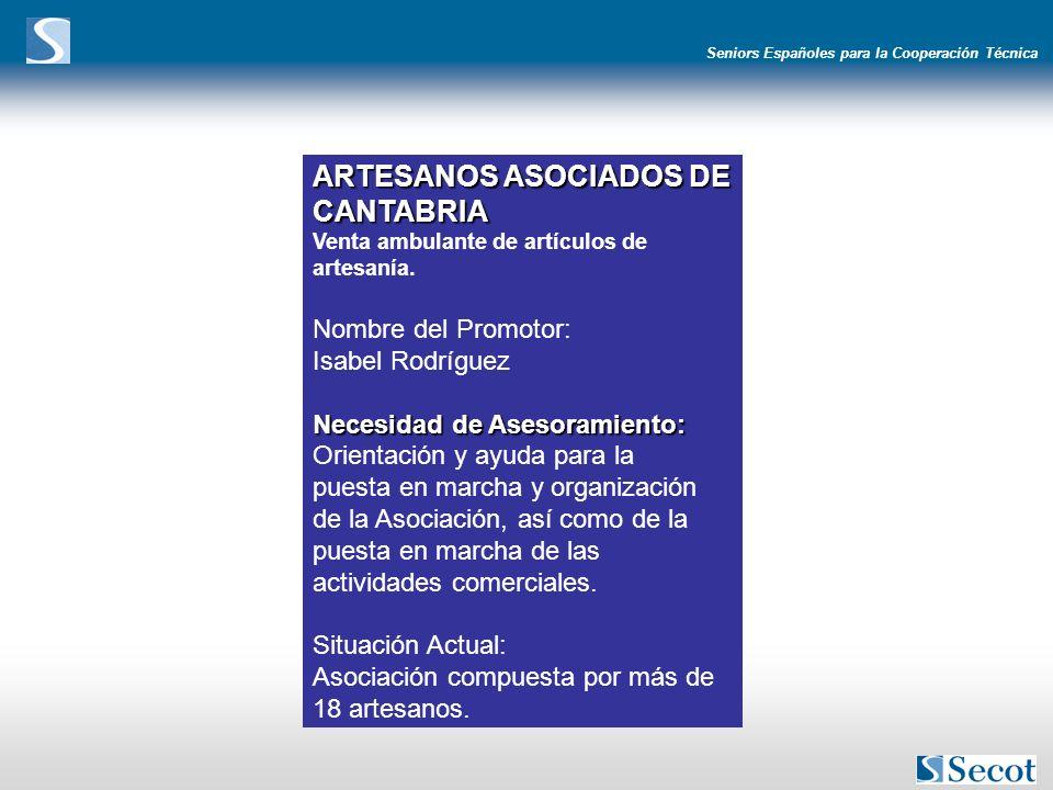 Seniors Españoles para la Cooperación Técnica ARTESANOS ASOCIADOS DE CANTABRIA Venta ambulante de artículos de artesanía. Nombre del Promotor: Isabel