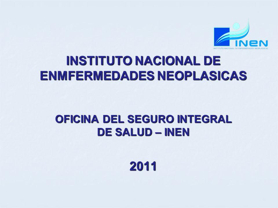 INSTITUTO NACIONAL DE ENMFERMEDADES NEOPLASICAS OFICINA DEL SEGURO INTEGRAL DE SALUD – INEN 2011