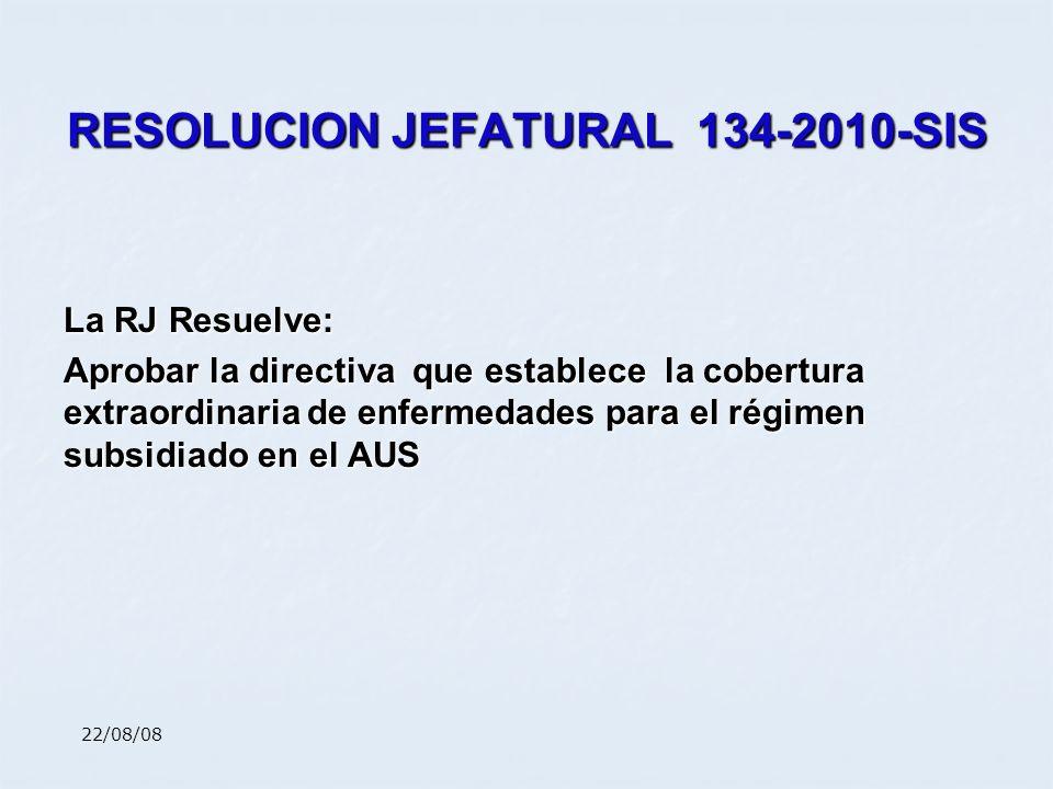 RESOLUCION JEFATURAL 134-2010-SIS La RJ Resuelve: Aprobar la directiva que establece la cobertura extraordinaria de enfermedades para el régimen subsi