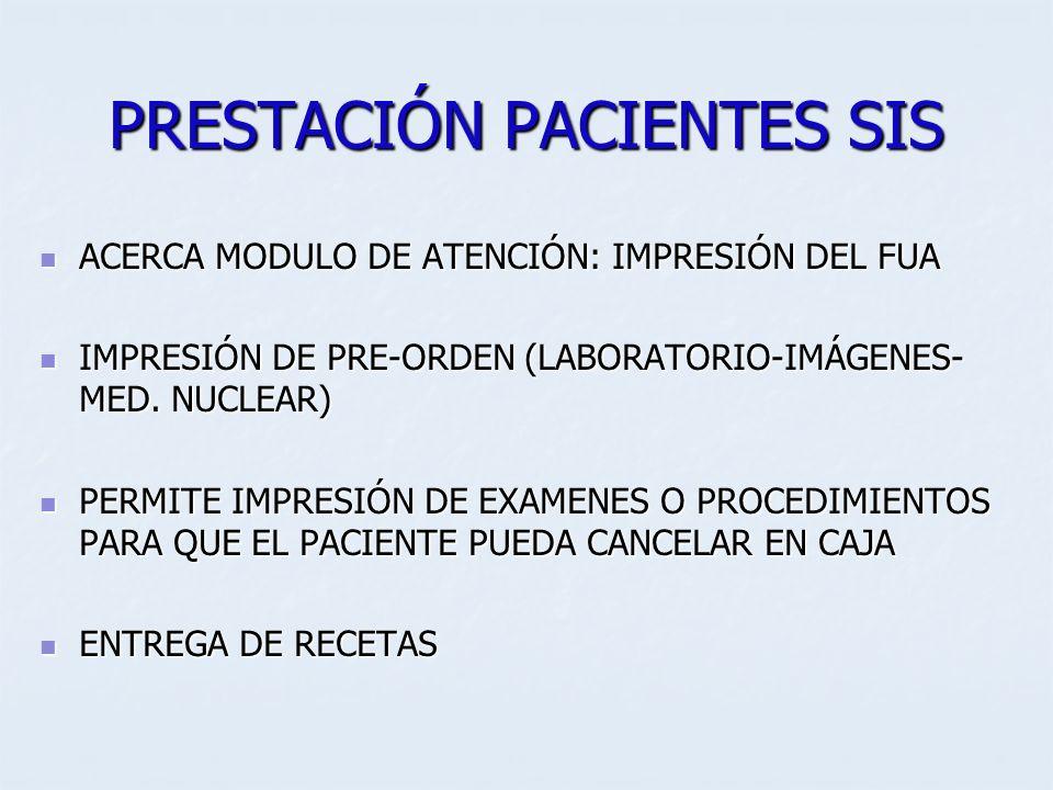 PRESTACIÓN PACIENTES SIS ACERCA MODULO DE ATENCIÓN: IMPRESIÓN DEL FUA ACERCA MODULO DE ATENCIÓN: IMPRESIÓN DEL FUA IMPRESIÓN DE PRE-ORDEN (LABORATORIO