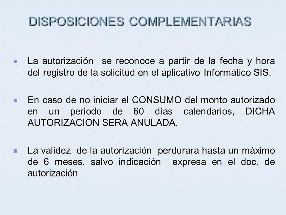 DISPOSICIONES COMPLEMENTARIAS La autorización se reconoce a partir de la fecha y hora del registro de la solicitud en el aplicativo Informático SIS. L