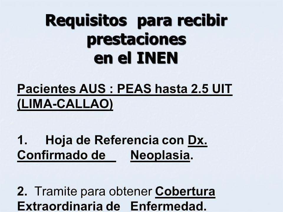 Requisitos para recibir prestaciones en el INEN Pacientes AUS : PEAS hasta 2.5 UIT (LIMA-CALLAO) 1. Hoja de Referencia con Dx. Confirmado de Neoplasia