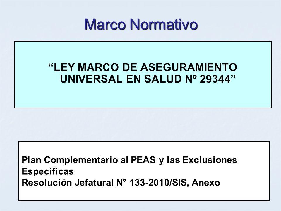 Plan Complementario al PEAS y las Exclusiones Específicas Resolución Jefatural N° 133-2010/SIS, Anexo Marco Normativo LEY MARCO DE ASEGURAMIENTO UNIVE