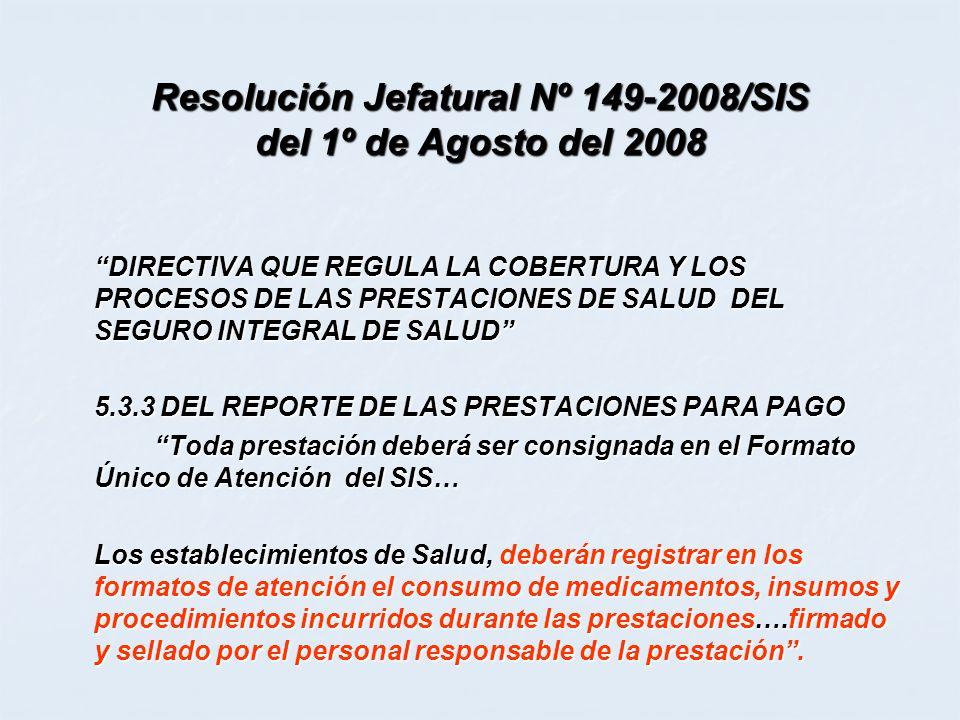 Resolución Jefatural Nº 149-2008/SIS del 1º de Agosto del 2008 DIRECTIVA QUE REGULA LA COBERTURA Y LOS PROCESOS DE LAS PRESTACIONES DE SALUD DEL SEGUR