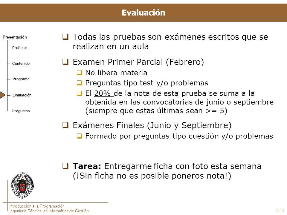 Presentación Profesor Contenido Programa Evaluación Preguntas Introducción a la Programación Ingeniería Técnica en Informática de Gestión 0.11 Evaluac