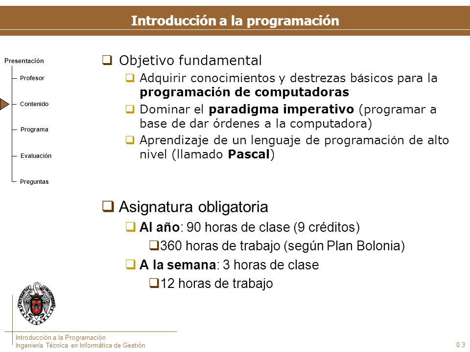 Presentación Profesor Contenido Programa Evaluación Preguntas Introducción a la Programación Ingeniería Técnica en Informática de Gestión 0.3 Objetivo