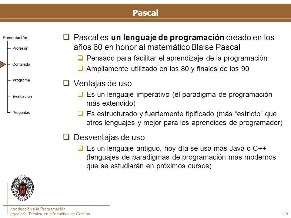 Presentación Profesor Contenido Programa Evaluación Preguntas Introducción a la Programación Ingeniería Técnica en Informática de Gestión 0.5 Pascal P