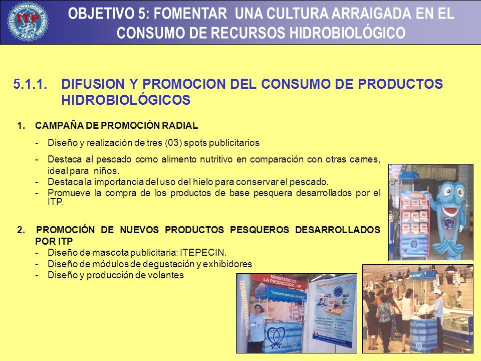 OBJETIVO 5: FOMENTAR UNA CULTURA ARRAIGADA EN EL CONSUMO DE RECURSOS HIDROBIOLÓGICO 1. CAMPAÑA DE PROMOCIÓN RADIAL - Diseño y realización de tres (03)