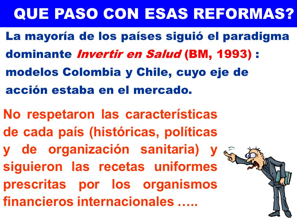 No respetaron las características de cada país (históricas, políticas y de organización sanitaria) y siguieron las recetas uniformes prescritas por lo