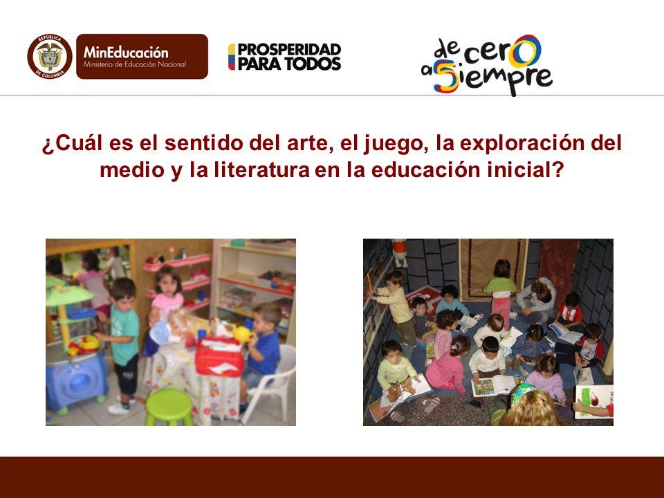 ¿Cuál es el sentido del arte, el juego, la exploración del medio y la literatura en la educación inicial?
