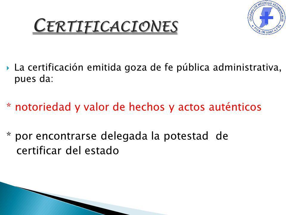 La certificación emitida goza de fe pública administrativa, pues da: * notoriedad y valor de hechos y actos auténticos * por encontrarse delegada la p