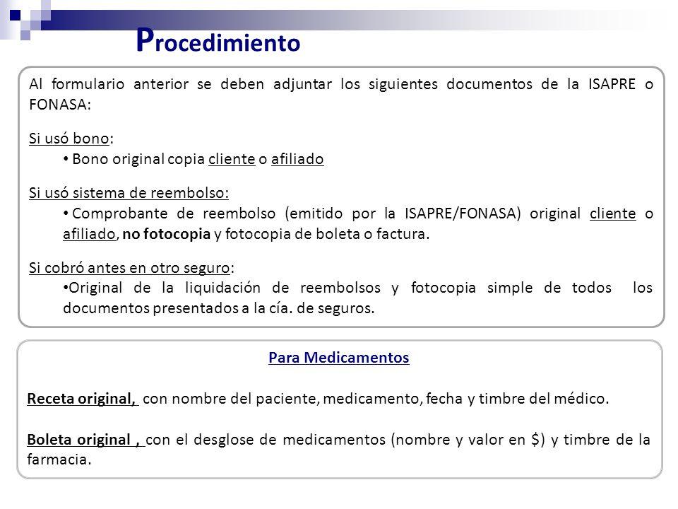 P rocedimiento Al formulario anterior se deben adjuntar los siguientes documentos de la ISAPRE o FONASA: Si usó bono: Bono original copia cliente o af