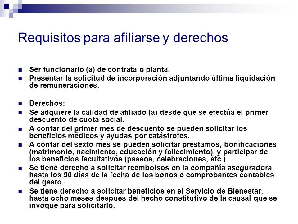 Requisitos para afiliarse y derechos Ser funcionario (a) de contrata o planta. Presentar la solicitud de incorporación adjuntando última liquidación d