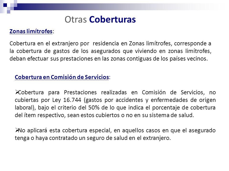Otras Coberturas Zonas limítrofes: Cobertura en el extranjero por residencia en Zonas limítrofes, corresponde a la cobertura de gastos de los asegurad