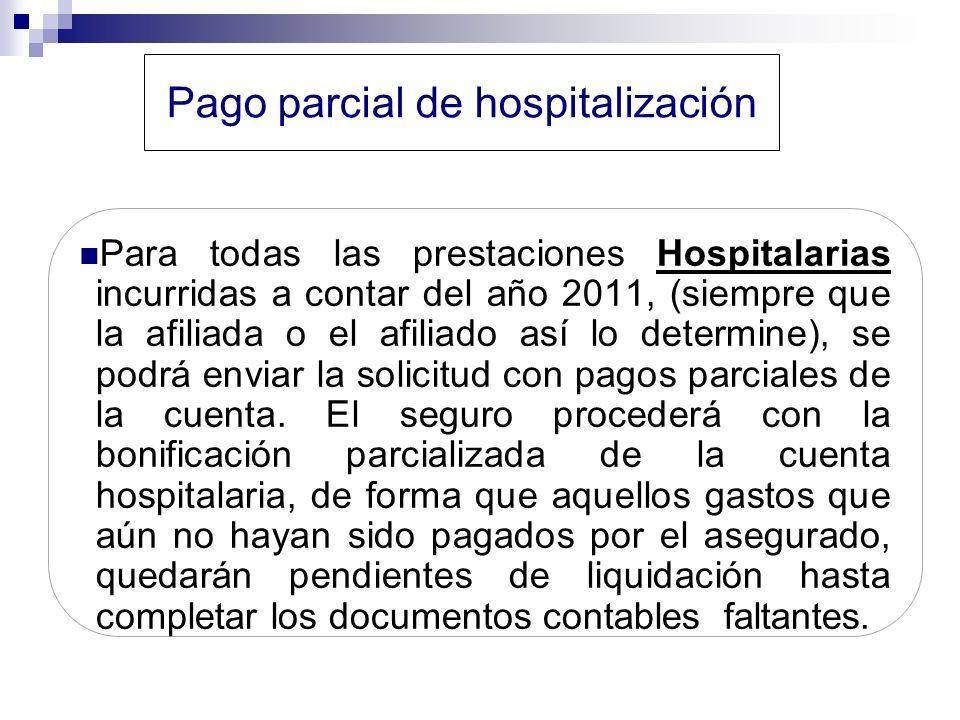 Pago parcial de hospitalización Para todas las prestaciones Hospitalarias incurridas a contar del año 2011, (siempre que la afiliada o el afiliado así