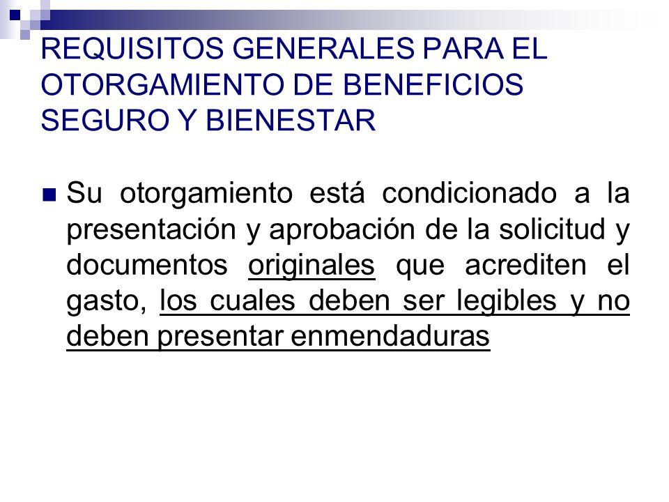 REQUISITOS GENERALES PARA EL OTORGAMIENTO DE BENEFICIOS SEGURO Y BIENESTAR Su otorgamiento está condicionado a la presentación y aprobación de la soli