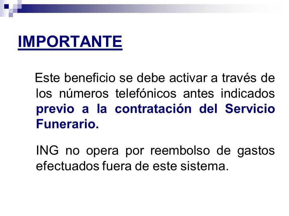 IMPORTANTE Este beneficio se debe activar a través de los números telefónicos antes indicados previo a la contratación del Servicio Funerario. ING no