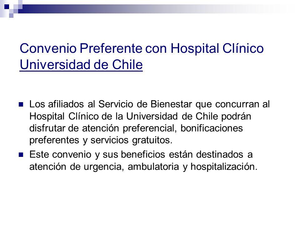 Convenio Preferente con Hospital Clínico Universidad de Chile Los afiliados al Servicio de Bienestar que concurran al Hospital Clínico de la Universid