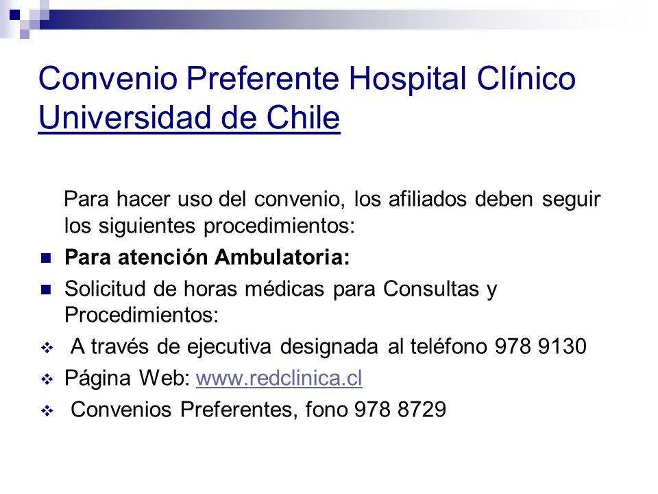 Convenio Preferente Hospital Clínico Universidad de Chile Para hacer uso del convenio, los afiliados deben seguir los siguientes procedimientos: Para