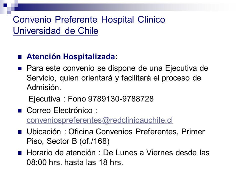 Convenio Preferente Hospital Clínico Universidad de Chile Atención Hospitalizada: Para este convenio se dispone de una Ejecutiva de Servicio, quien orientará y facilitará el proceso de Admisión.