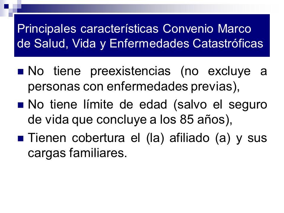 Principales características Convenio Marco de Salud, Vida y Enfermedades Catastróficas No tiene preexistencias (no excluye a personas con enfermedades