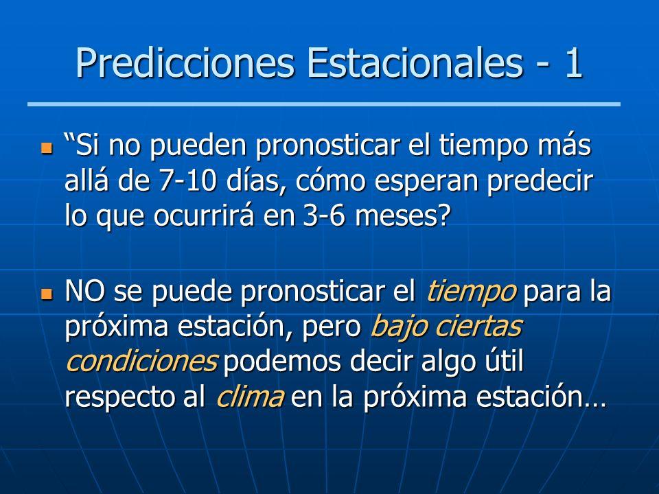 Predicciones Estacionales - 1 Si no pueden pronosticar el tiempo más allá de 7-10 días, cómo esperan predecir lo que ocurrirá en 3-6 meses? Si no pued