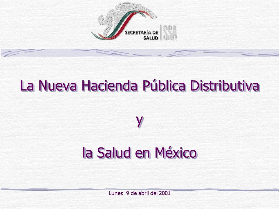 La Nueva Hacienda Pública Distributiva y la Salud en México Lunes 9 de abril del 2001
