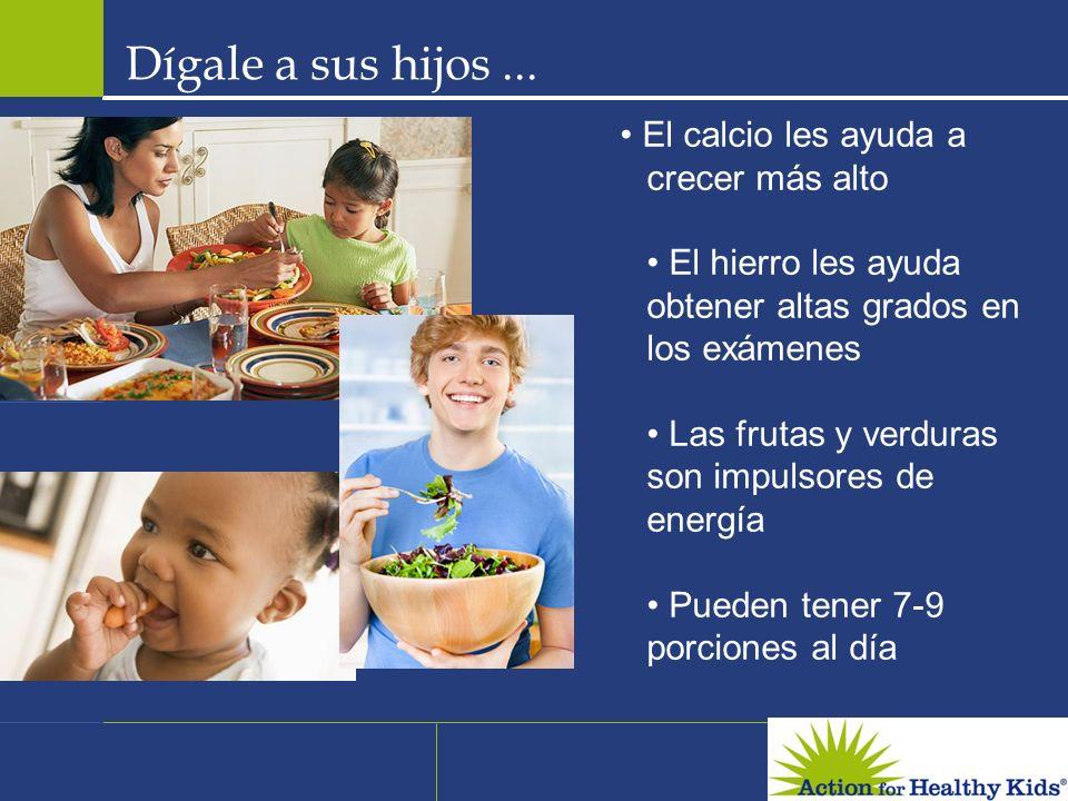 Dígale a sus hijos... El calcio les ayuda a crecer más alto El hierro les ayuda obtener altas grados en los exámenes Las frutas y verduras son impulso