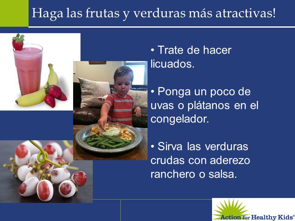 Haga las frutas y verduras más atractivas! Trate de hacer licuados. Ponga un poco de uvas o plátanos en el congelador. Sirva las verduras crudas con a