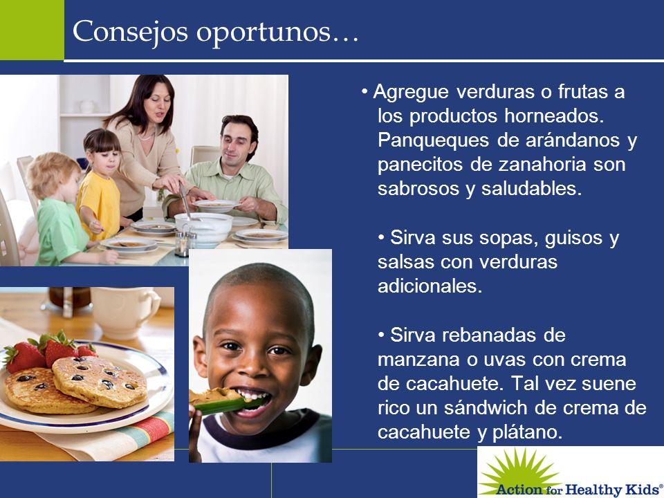 Consejos oportunos… Agregue verduras o frutas a los productos horneados. Panqueques de arándanos y panecitos de zanahoria son sabrosos y saludables. S