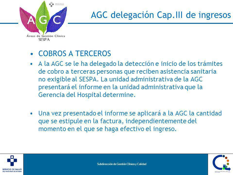 Subdirección de Gestión Clínica y Calidad AGC delegación Cap.III de ingresos COBROS A TERCEROS A la AGC se le ha delegado la detección e inicio de los trámites de cobro a terceras personas que reciben asistencia sanitaria no exigible al SESPA.