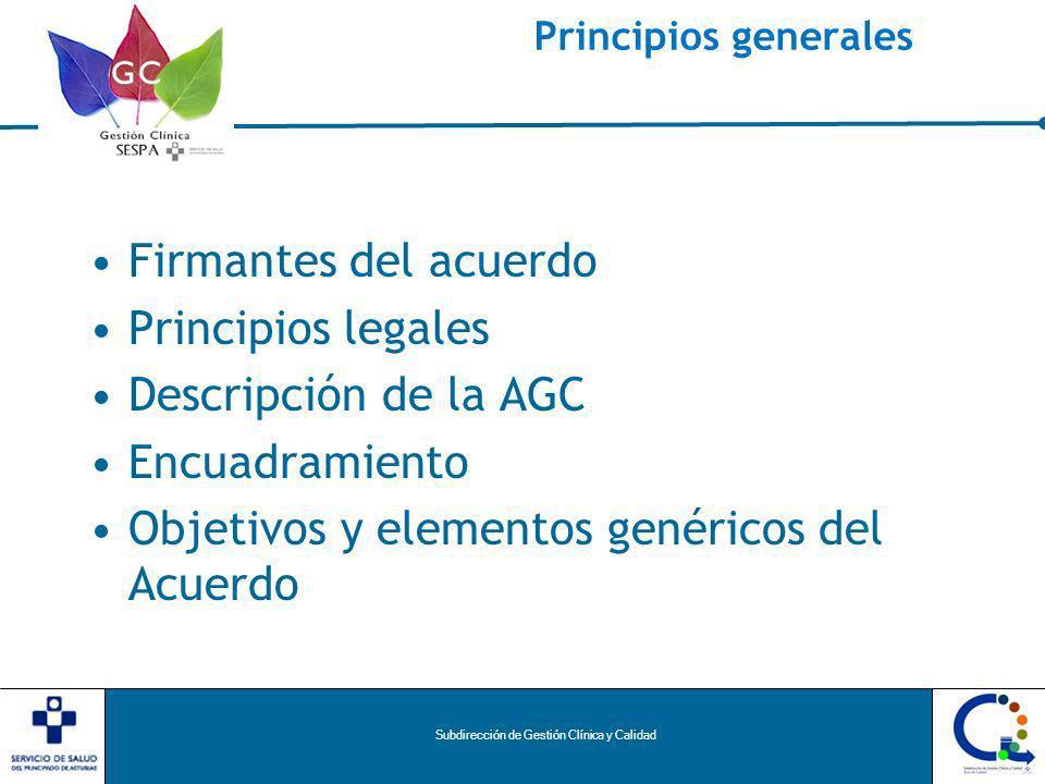 Subdirección de Gestión Clínica y Calidad Principios generales Firmantes del acuerdo Principios legales Descripción de la AGC Encuadramiento Objetivos y elementos genéricos del Acuerdo